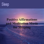 Sleep - Positive Affirmations and Meditation Music for Sleeping