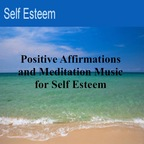 Self Esteem - Positive Affirmations and Meditation Music for Self Esteem